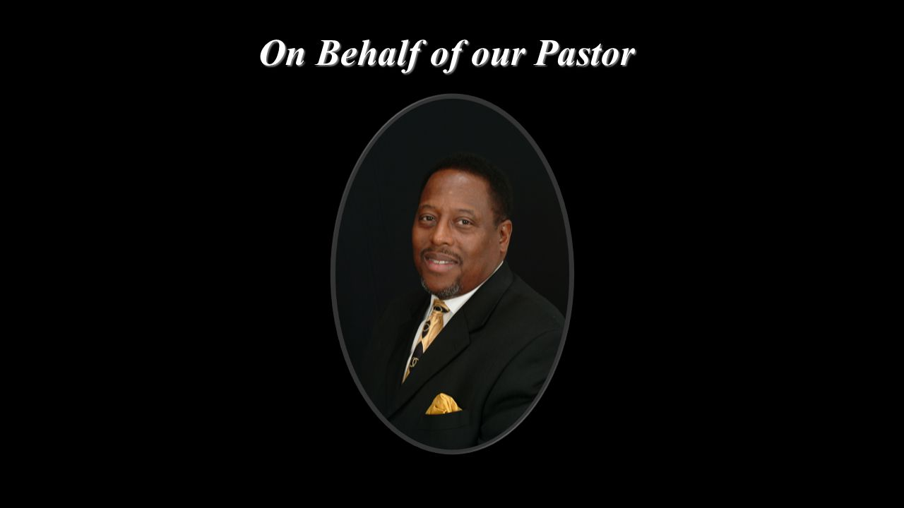 On Behalf of our Pastor