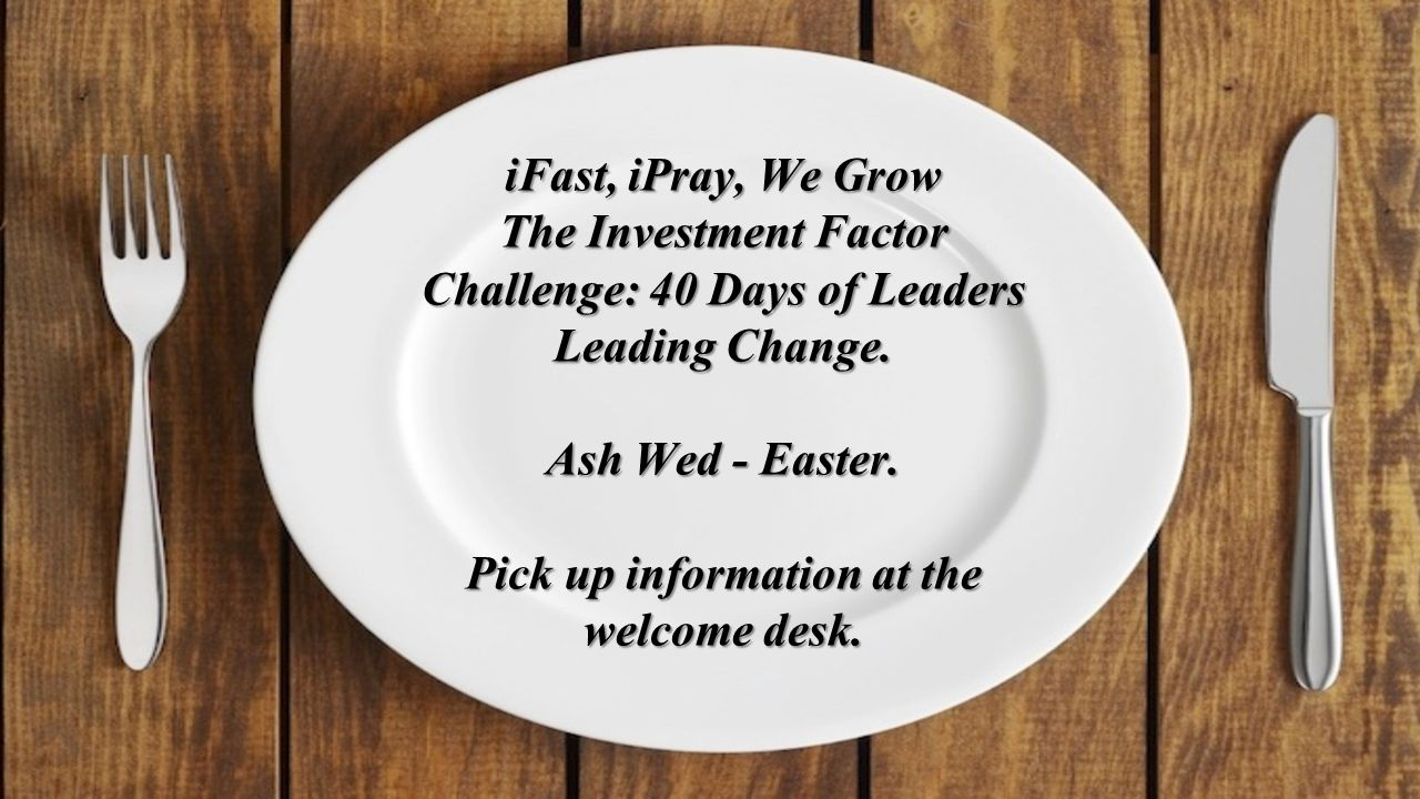 iFast, iPray, We Grow The Investment Factor Challenge: 40 Days of Leaders Leading Change.