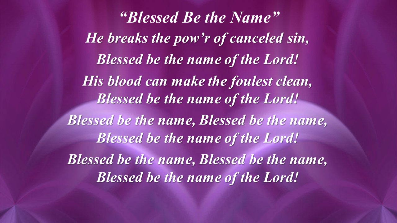 He breaks the pow'r of canceled sin, Blessed be the name of the Lord.