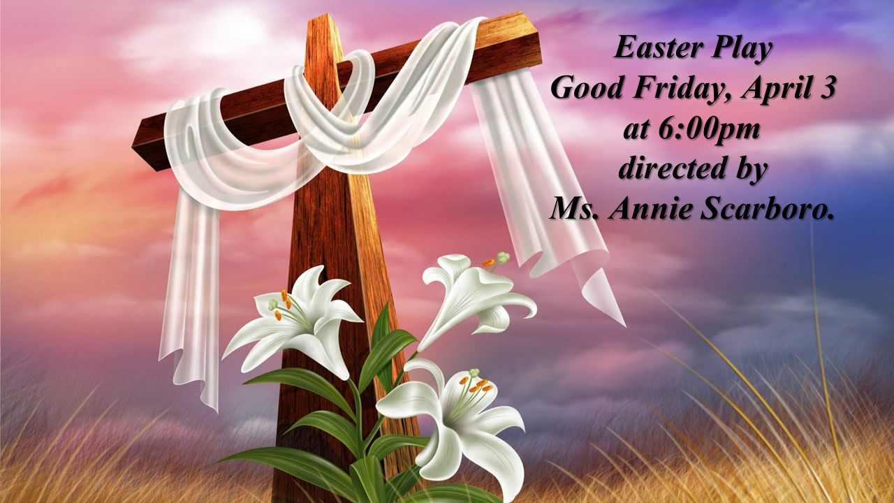 Easter Play Good Friday, April 3 at 6:00pm directed by Ms. Annie Scarboro.