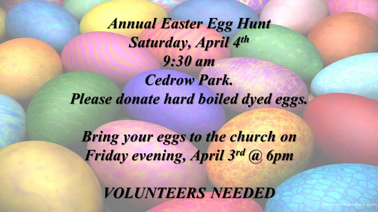 Annual Easter Egg Hunt Saturday, April 4 th 9:30 am Cedrow Park.