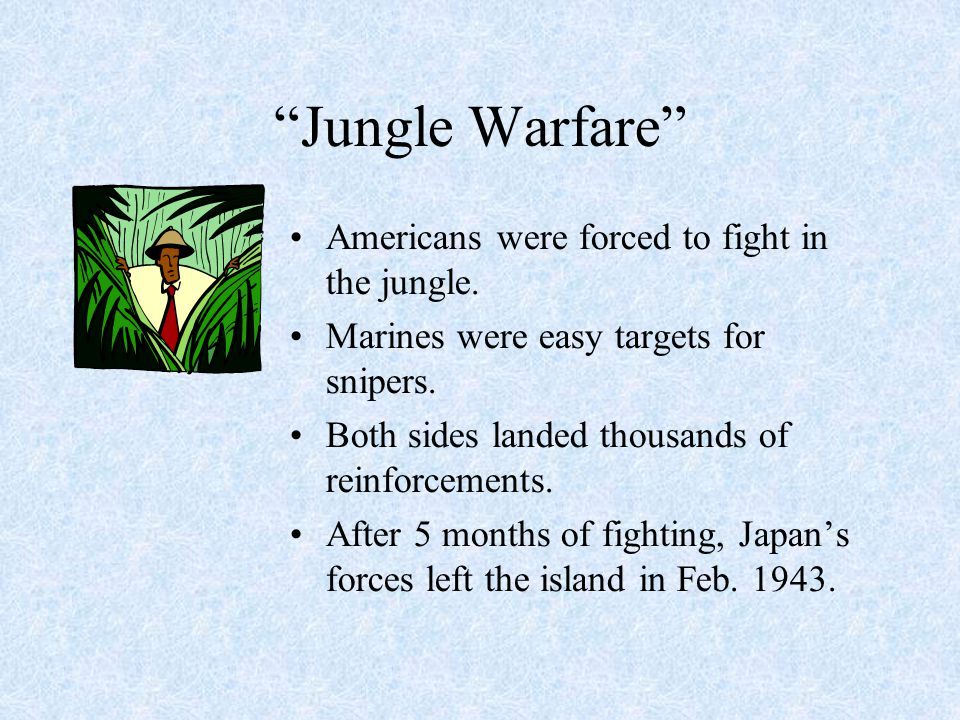 """Jungle Warfare"" Americans were forced to fight in the jungle. Marines were easy targets for snipers. Both sides landed thousands of reinforcements. A"