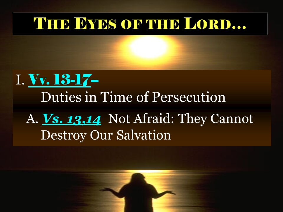 I. Vv. 13-17-- Duties in Time of Persecution A. Vs.