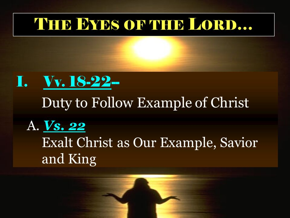 I.Vv. 18-22-- Duty to Follow Example of Christ A.