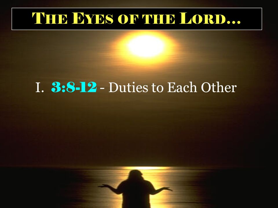 I. 3:8-12 - Duties to Each Other