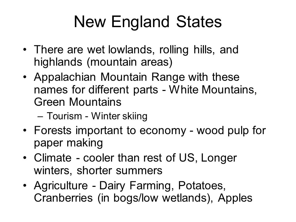 New England States There are wet lowlands, rolling hills, and highlands (mountain areas) Appalachian Mountain Range with these names for different par