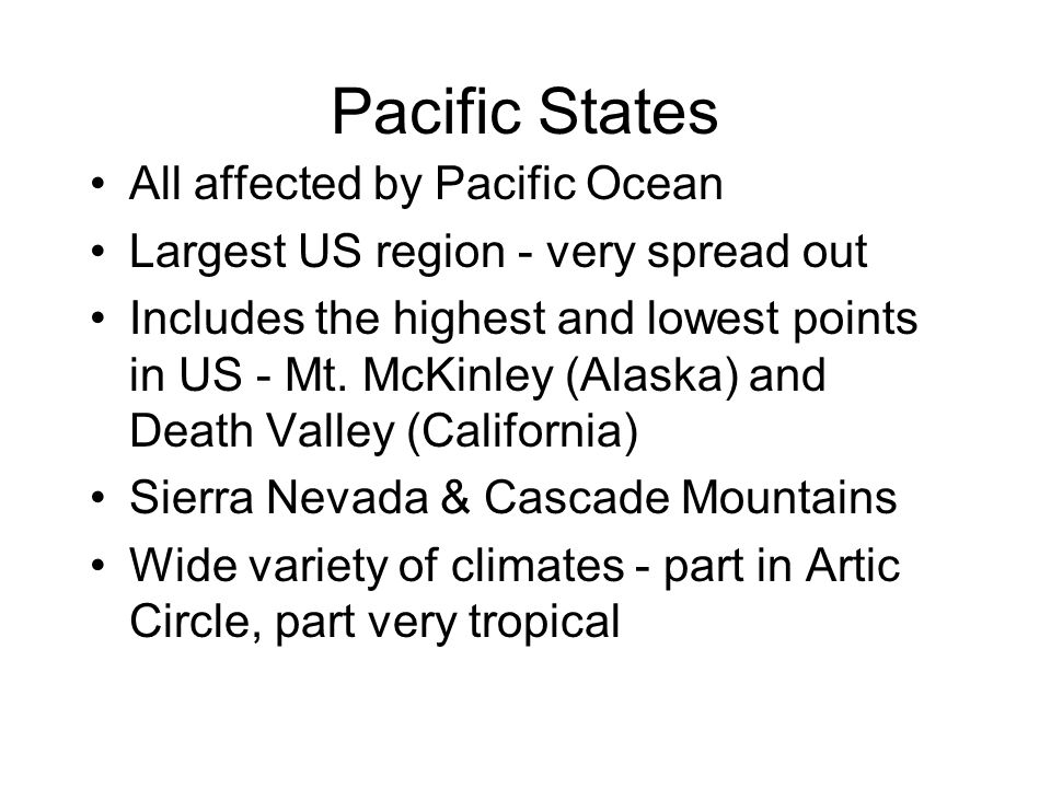 Pacific States Puget Sound & Columbia River Sugar cane, pineapples, bananas, coconuts, coffee (Hawaii) Hightech equipment, software, aircrafts, satelites, movie industry (Calif.) Tourism, Timber/lumber/paper, Fishing Used to have a lot of gold - now oil Very diverse cultural groups - many Asian-americans, Latin-americans