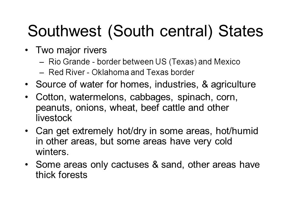 Southwest (South central) States Two major rivers –Rio Grande - border between US (Texas) and Mexico –Red River - Oklahoma and Texas border Source of