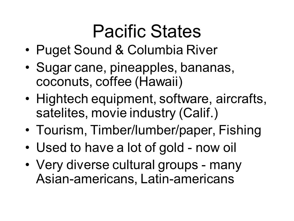 Pacific States Puget Sound & Columbia River Sugar cane, pineapples, bananas, coconuts, coffee (Hawaii) Hightech equipment, software, aircrafts, sateli