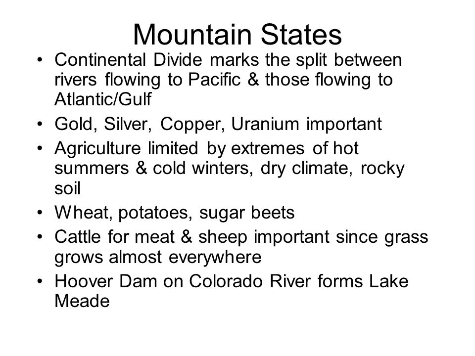 Mountain States Rich Native American Heritage - some still live there Oregon Trail went through area Great Basin - low land and VERY dry area between Rocky Mts and Sierra Nevada/Cascade Mts.