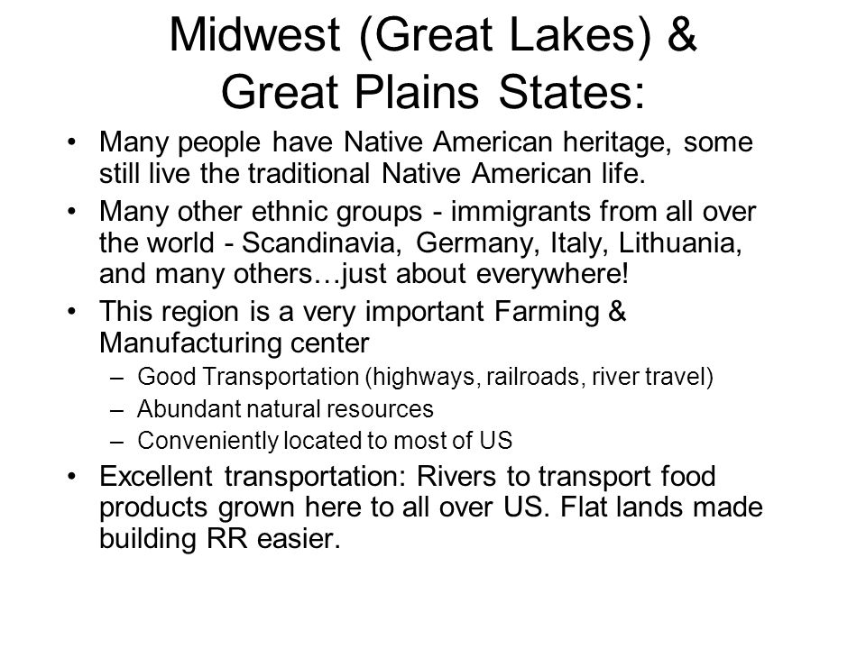 Midwest (Great Lakes) & Great Plains States: Many people have Native American heritage, some still live the traditional Native American life. Many oth