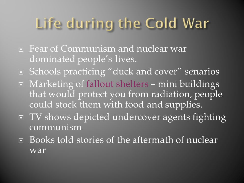 """ Fear of Communism and nuclear war dominated people's lives.  Schools practicing """"duck and cover"""" senarios  Marketing of fallout shelters – mini bu"""