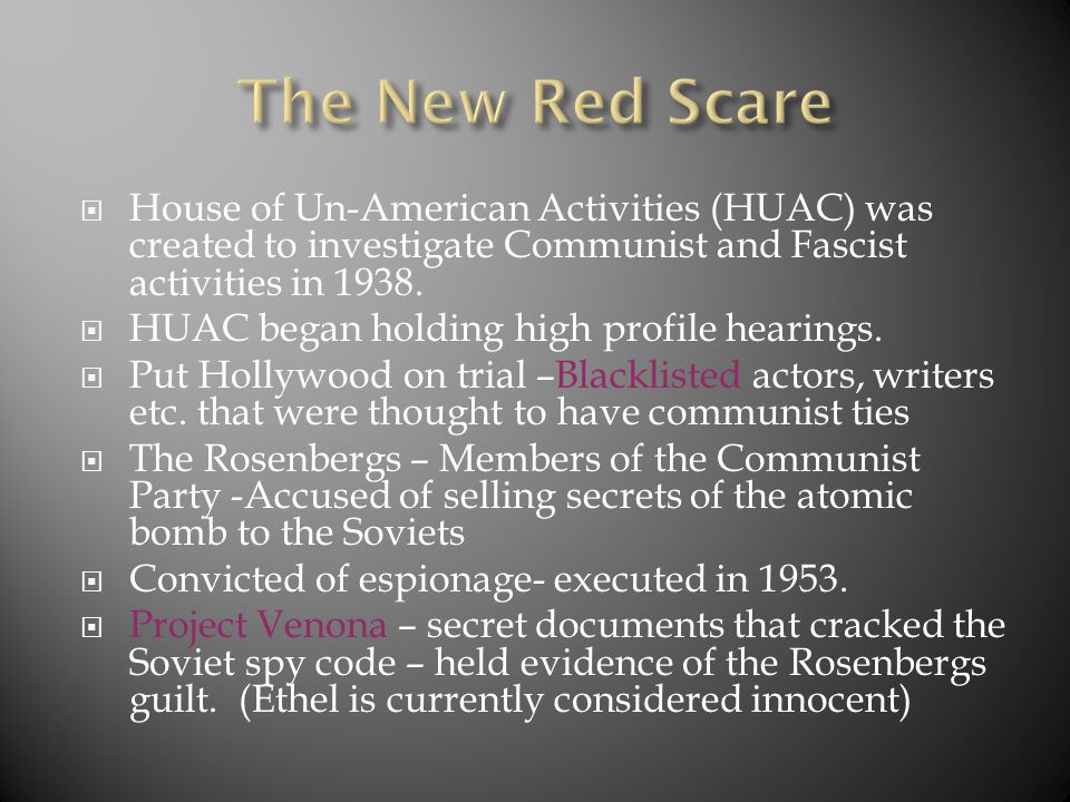  House of Un-American Activities (HUAC) was created to investigate Communist and Fascist activities in 1938.  HUAC began holding high profile hearin