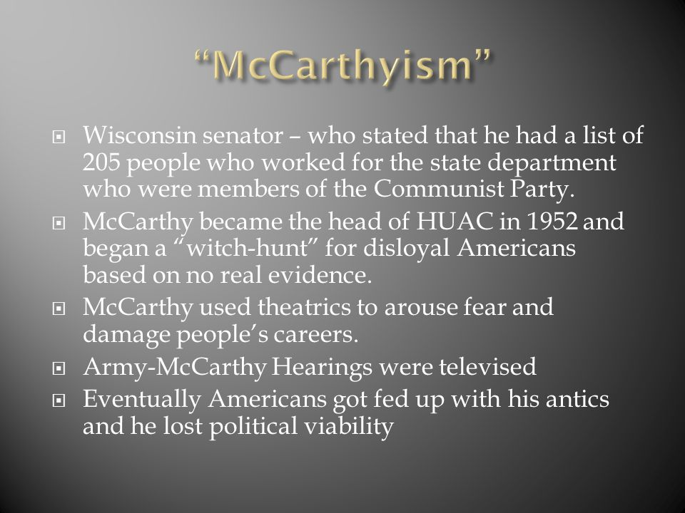  Wisconsin senator – who stated that he had a list of 205 people who worked for the state department who were members of the Communist Party.  McCar