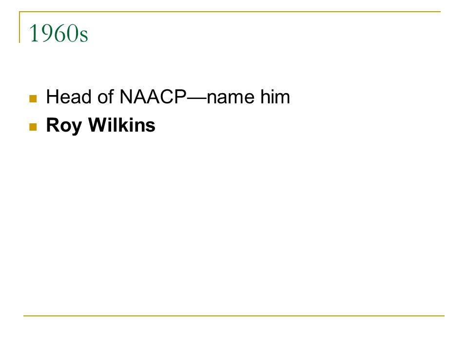 1960s Head of NAACP—name him Roy Wilkins