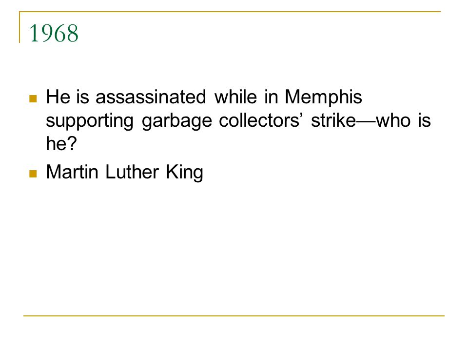 1968 He is assassinated while in Memphis supporting garbage collectors' strike—who is he.