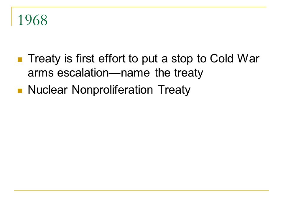 1968 Treaty is first effort to put a stop to Cold War arms escalation—name the treaty Nuclear Nonproliferation Treaty