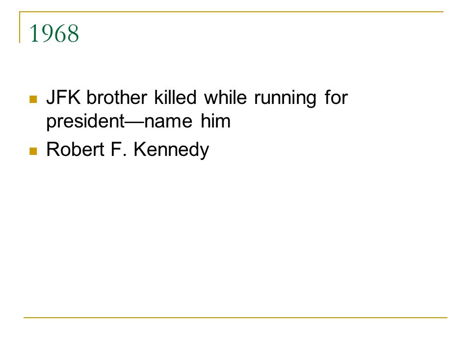 1968 JFK brother killed while running for president—name him Robert F. Kennedy