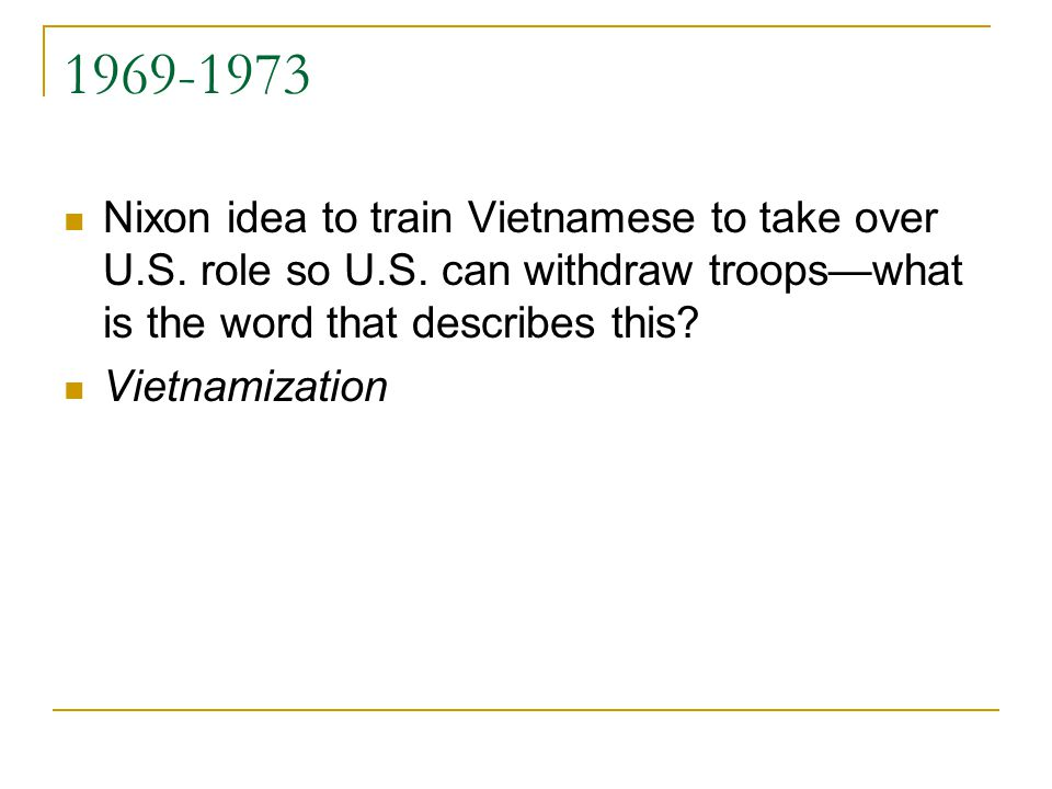 1969-1973 Nixon idea to train Vietnamese to take over U.S.