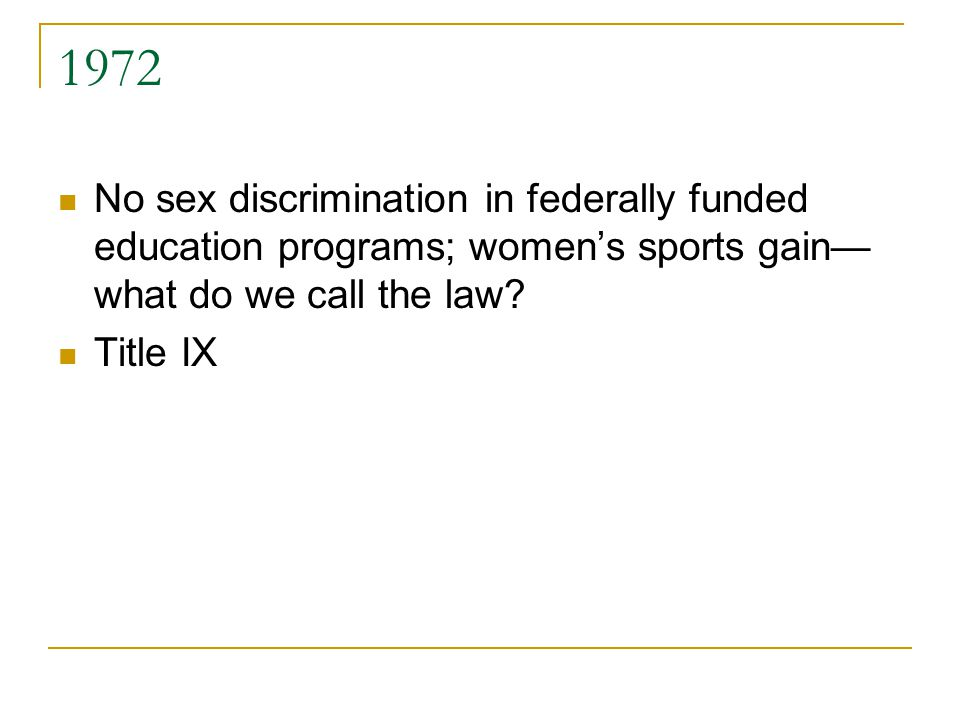 1972 No sex discrimination in federally funded education programs; women's sports gain— what do we call the law.