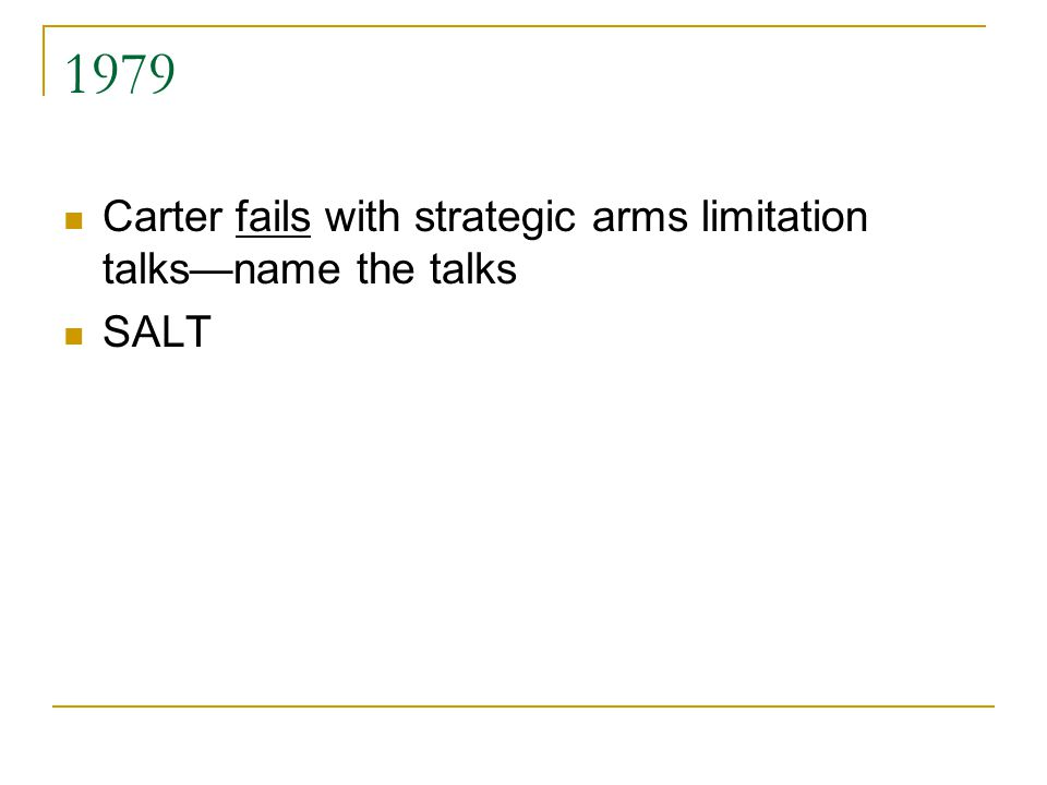1979 Carter fails with strategic arms limitation talks—name the talks SALT