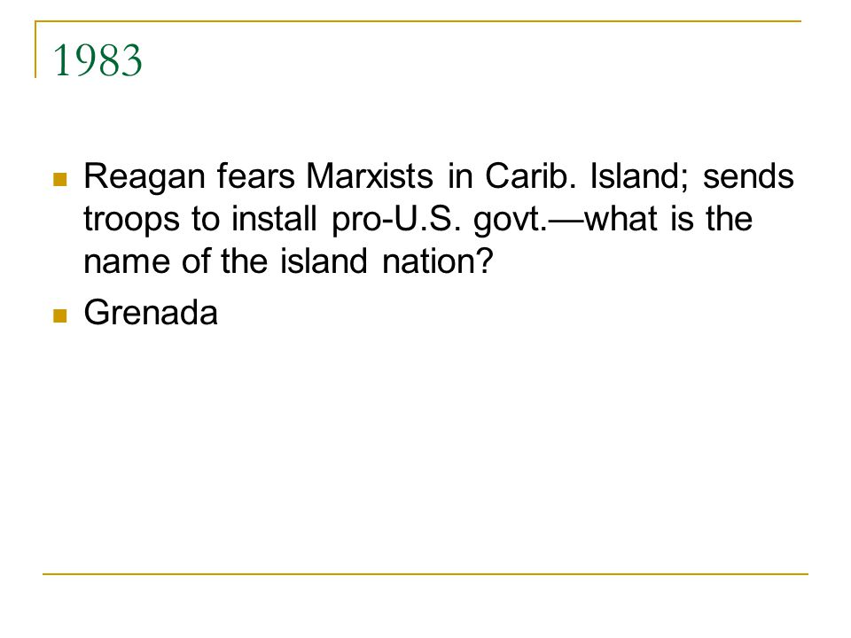 1983 Reagan fears Marxists in Carib. Island; sends troops to install pro-U.S.