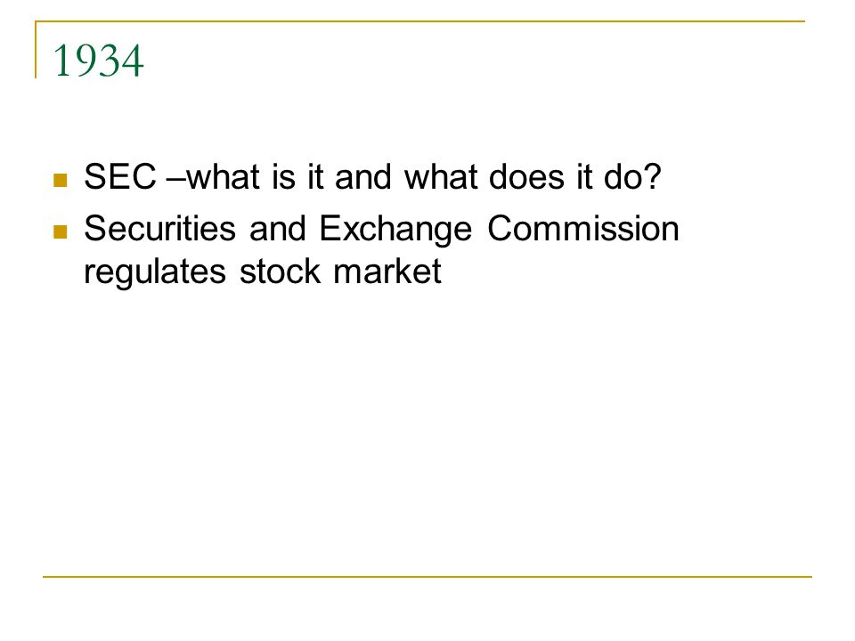 1934 SEC –what is it and what does it do Securities and Exchange Commission regulates stock market