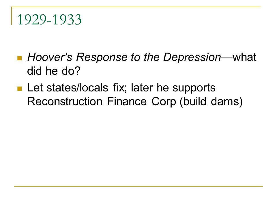 1929-1933 Hoover's Response to the Depression—what did he do.