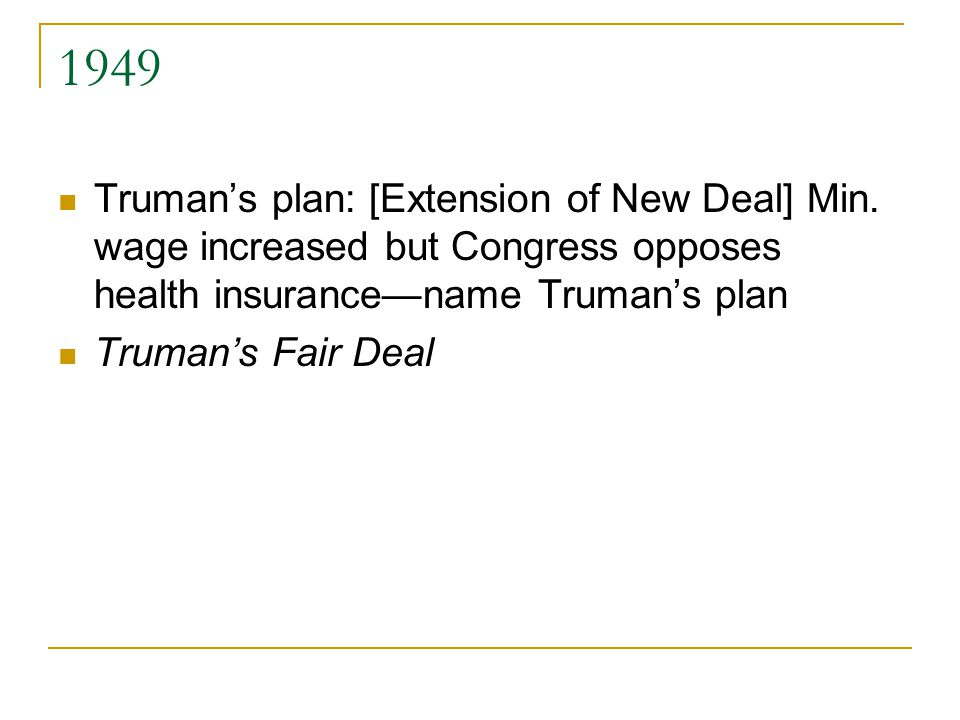 1949 Truman's plan: [Extension of New Deal] Min.