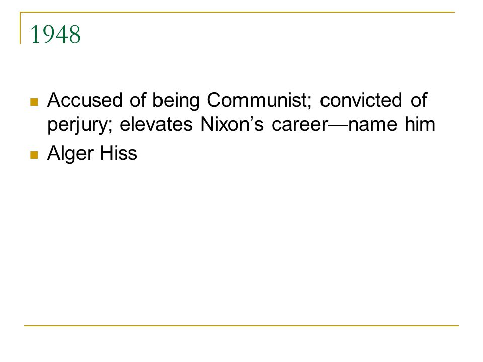 1948 Accused of being Communist; convicted of perjury; elevates Nixon's career—name him Alger Hiss
