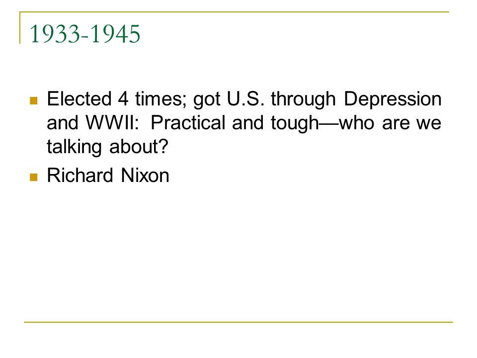 1933-1945 Elected 4 times; got U.S.