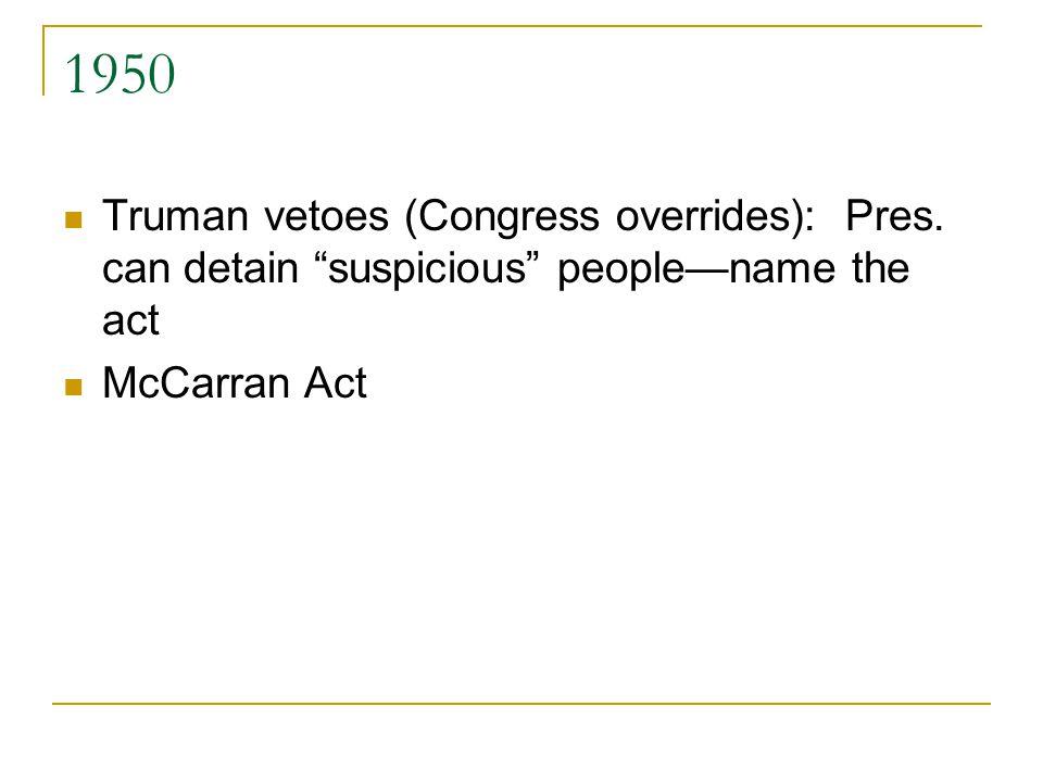 1950 Truman vetoes (Congress overrides): Pres.