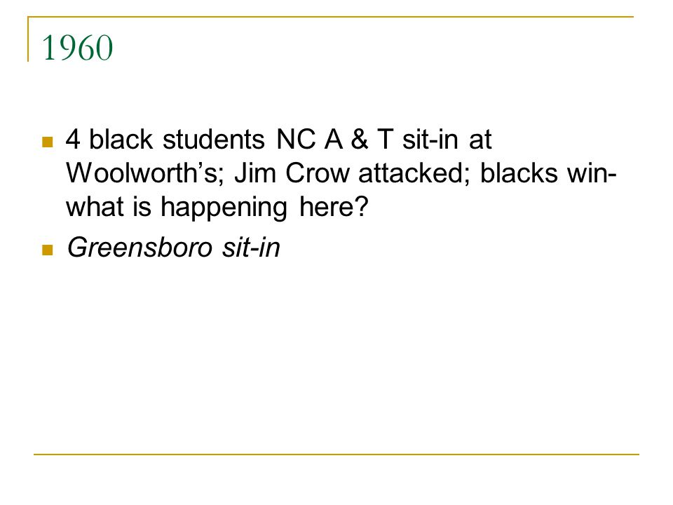 1960 4 black students NC A & T sit-in at Woolworth's; Jim Crow attacked; blacks win- what is happening here.