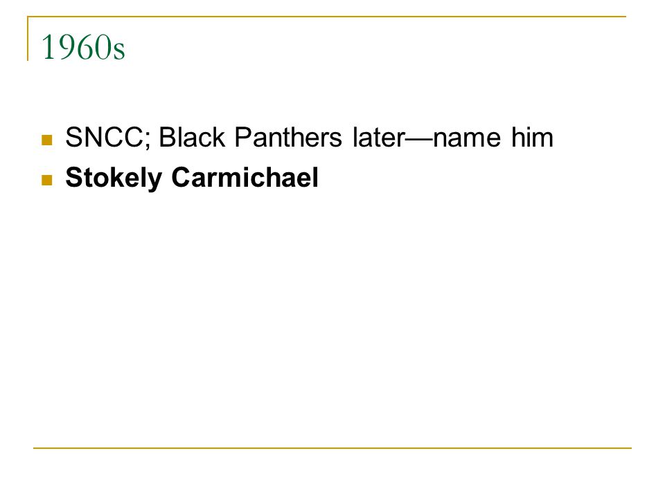 1960s SNCC; Black Panthers later—name him Stokely Carmichael