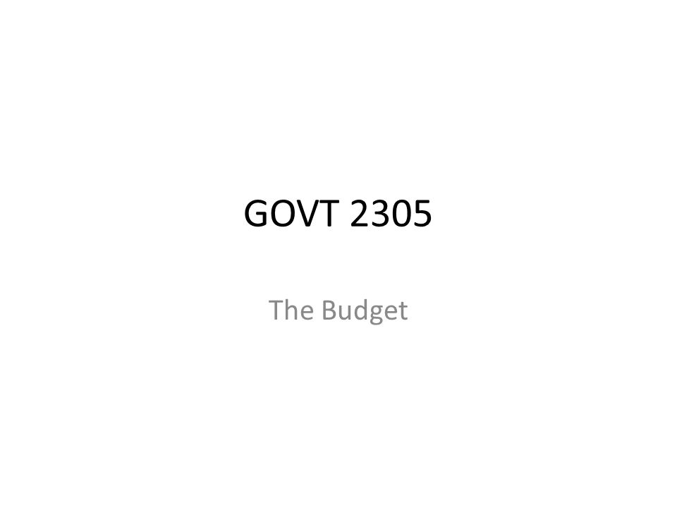 GOVT 2305 The Budget