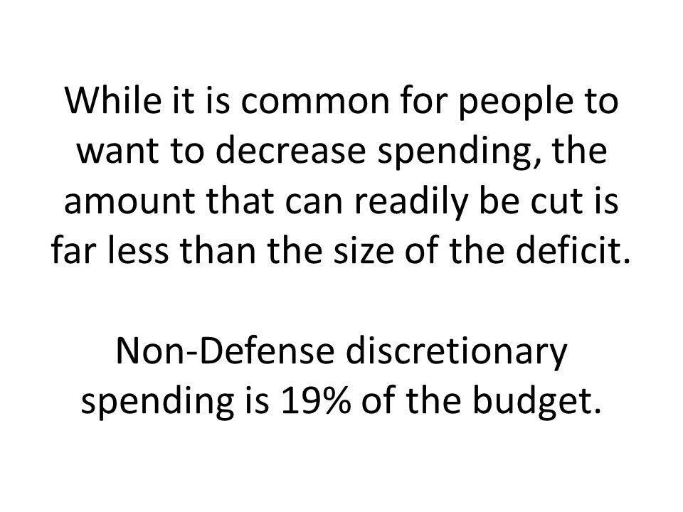 While it is common for people to want to decrease spending, the amount that can readily be cut is far less than the size of the deficit.