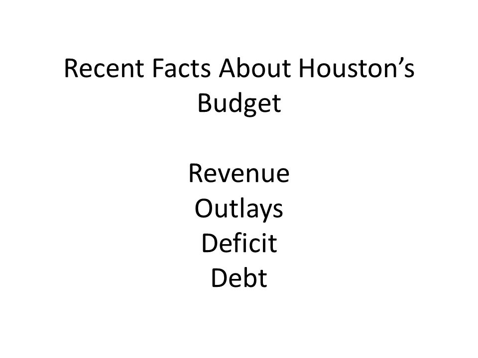 Recent Facts About Houston's Budget Revenue Outlays Deficit Debt