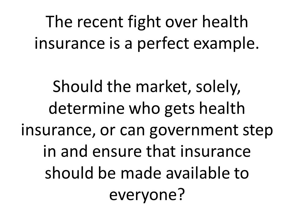 The recent fight over health insurance is a perfect example.