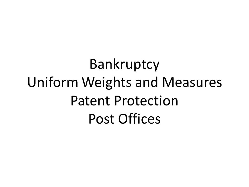 Bankruptcy Uniform Weights and Measures Patent Protection Post Offices