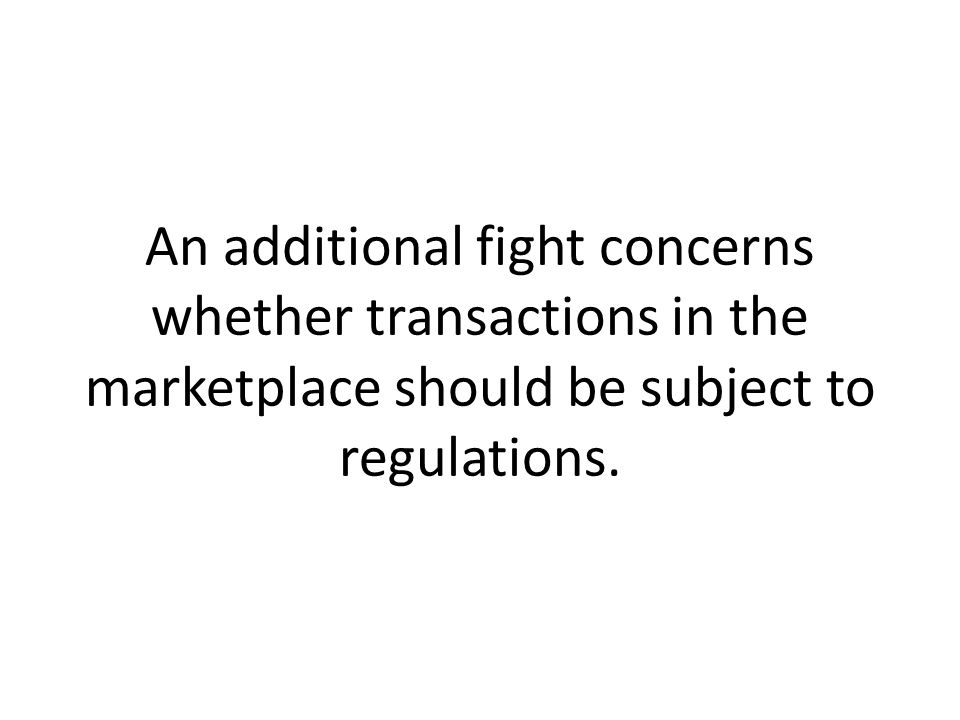 An additional fight concerns whether transactions in the marketplace should be subject to regulations.