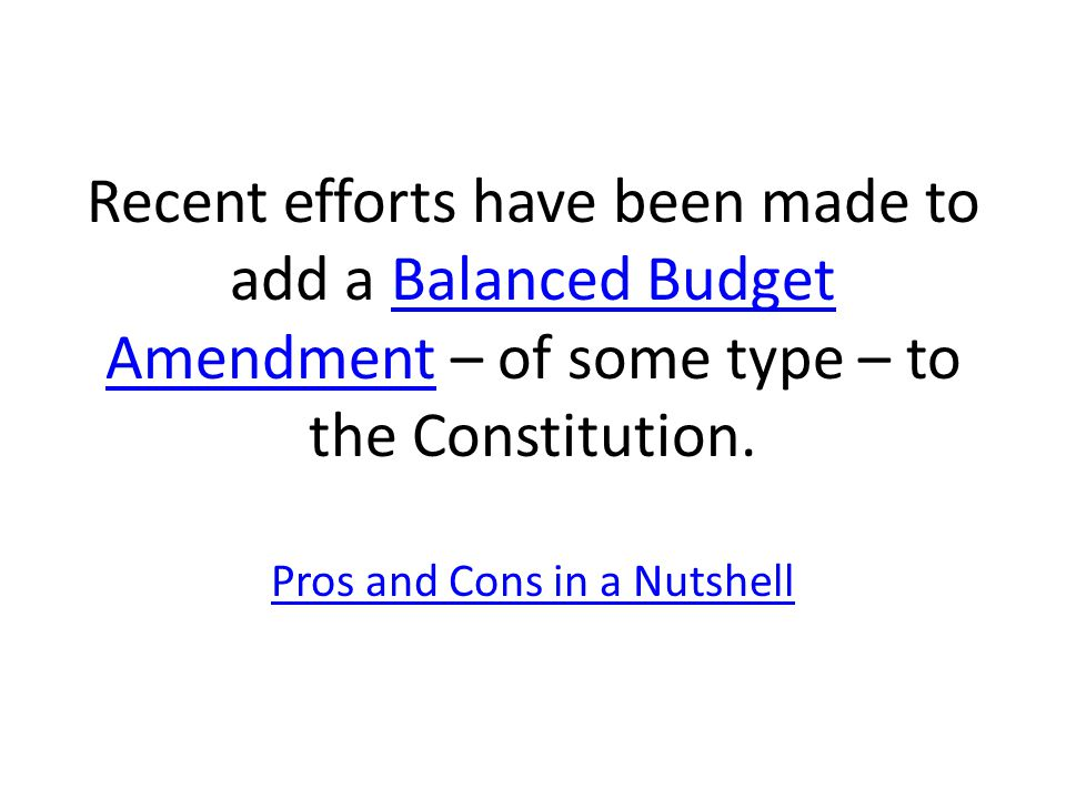 Recent efforts have been made to add a Balanced Budget Amendment – of some type – to the Constitution.