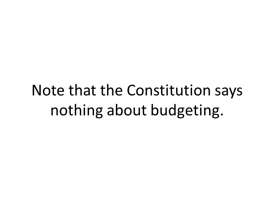 Note that the Constitution says nothing about budgeting.