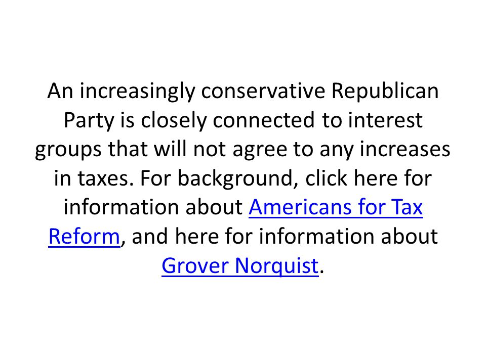 An increasingly conservative Republican Party is closely connected to interest groups that will not agree to any increases in taxes.