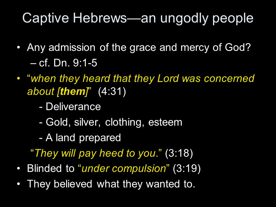 """Captive Hebrews—an ungodly people Any admission of the grace and mercy of God? –cf. Dn. 9:1-5 """"when they heard that they Lord was concerned about [the"""