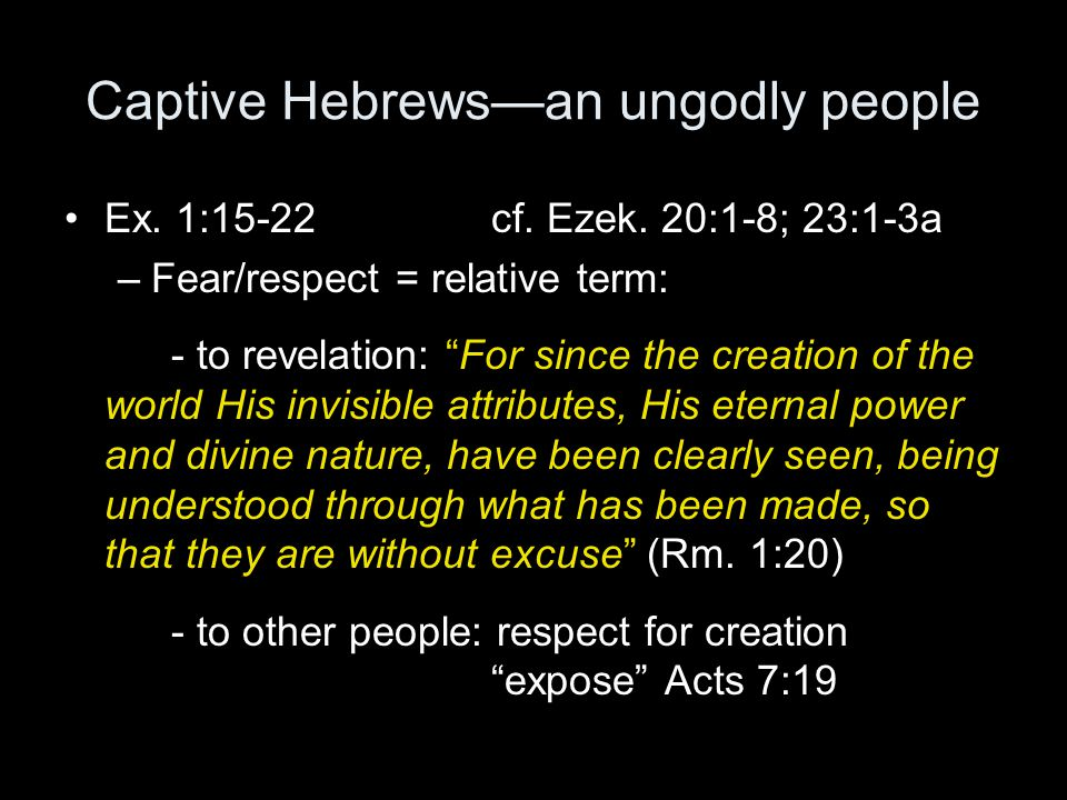Captive Hebrews—an ungodly people Ex. 1:15-22 cf.