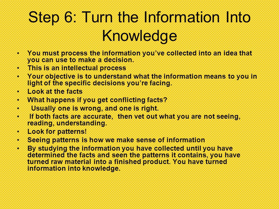 Step 5: Collect Your Information Make a list of info you are going to need, and next to it, write down the most reliable source to get it. Remember, n