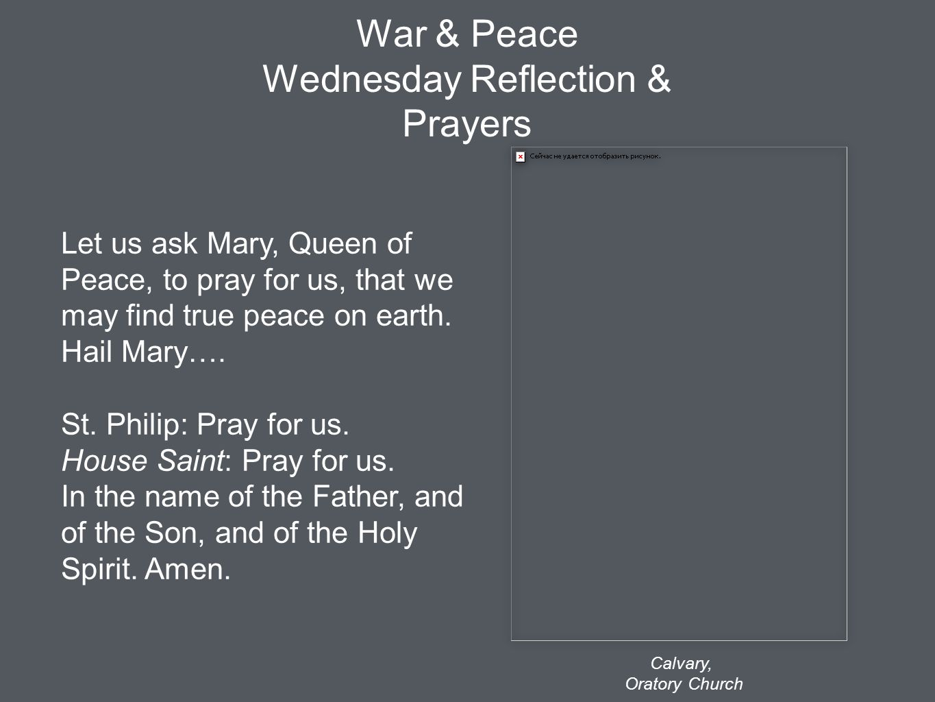 War & Peace Wednesday Reflection & Prayers Let us ask Mary, Queen of Peace, to pray for us, that we may find true peace on earth. Hail Mary…. St. Phil