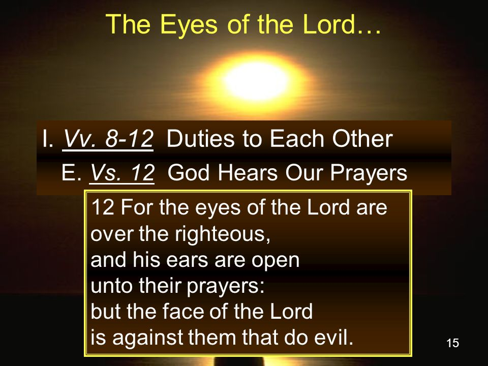 15 The Eyes of the Lord… I.Vv. 8-12 Duties to Each Other E.