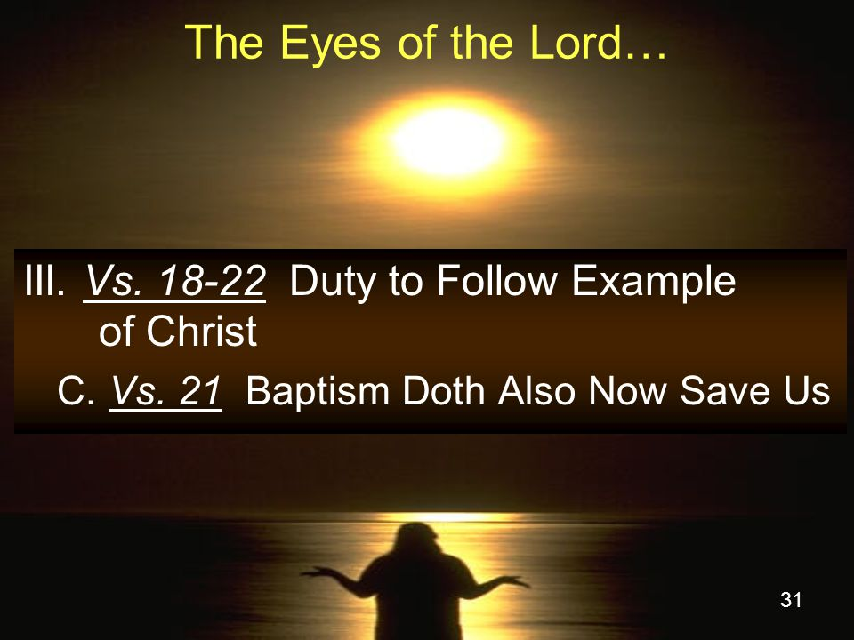 31 The Eyes of the Lord… III.Vs. 18-22 Duty to Follow Example of Christ C.