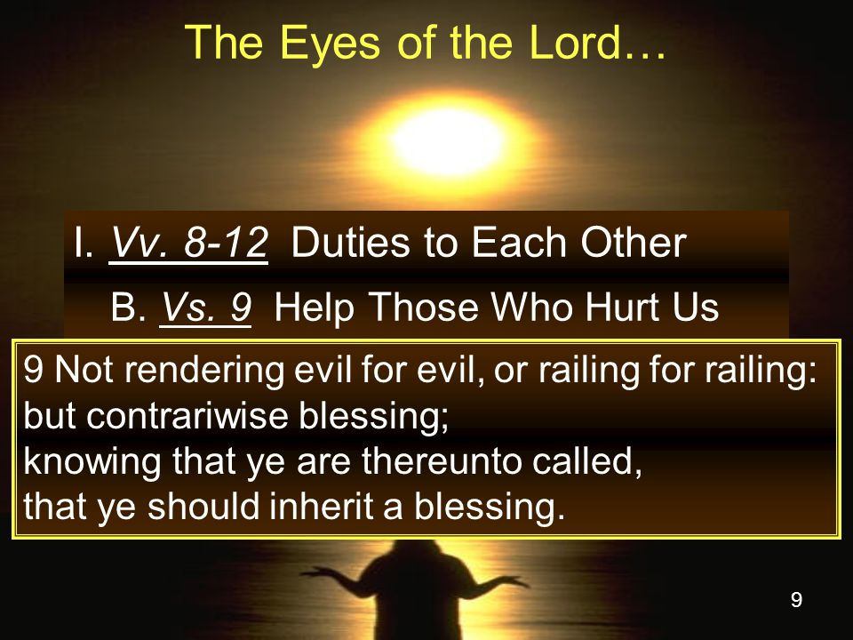 9 The Eyes of the Lord… I.Vv. 8-12 Duties to Each Other B.